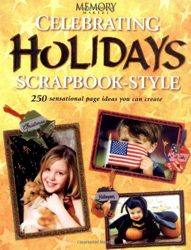 Celebrating Holidays Scrapbook-Style: 250 Sensational Page Ideas You Can Create (Memory Makers)