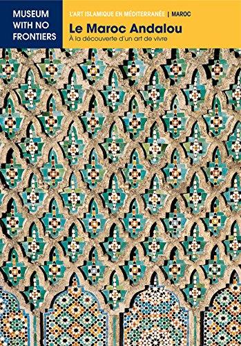 Le Maroc Andalou. A la découverte d'un Art de Vivre. (L'Art islamique en Méditerranée) par Abdelaziz Touri