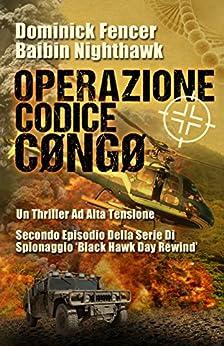 Operazione Codice Cøngø - Secondo episodio della serie di spionaggio Black Hawk Day Rewind di [Fencer, Dominick, Nighthawk, Baibin]
