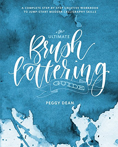 The Ultimate Brush Lettering Guide: A Complete Step-by-Step Creative Workbook to Jump-Start Modern Calligraphy Skills -