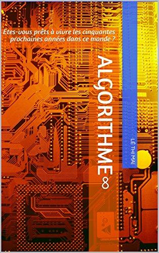 Couverture du livre Algorithme∞: Etes-vous prêts à vivre les cinquantes prochaines années dans ce monde ?