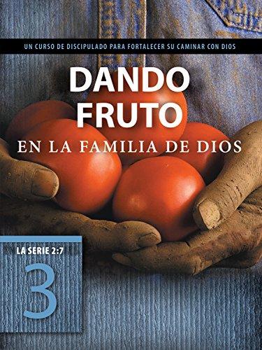 Dando fruto en la familia de Dios: Un curso de discipulado para fortalecer su caminar con Dios (La Serie 2:7 nº 3)