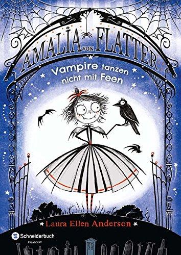 Amalia von Flatter   Vampire tanzen nicht mit Feen  Band 1