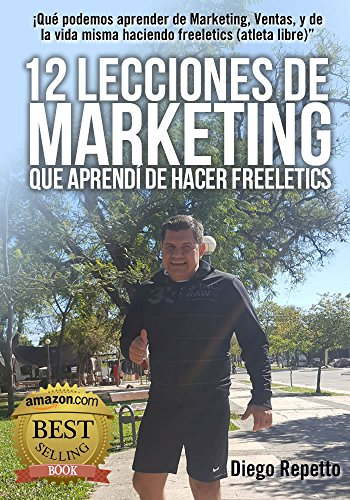 12 Lecciones de Marketing que aprendi de Freeletics: Qué podemos aprender de Marketing, Ventas, y de la vida misma siendo un atleta libre (Freeletics)""