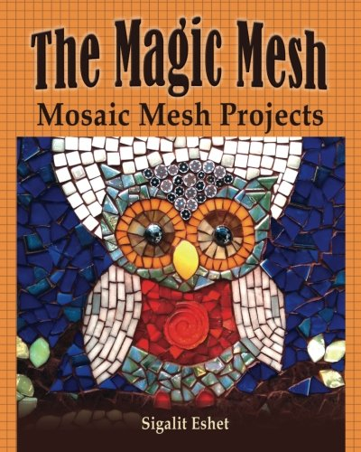 The Magic Mesh - Mosaic Mesh Projects: Volume 6 (Art and crafts Book)