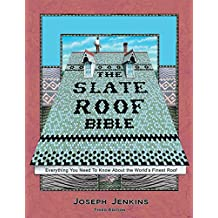 The Slate Roof Bible: Everything You Need to Know about the World S Finest Roof, 3rd Edition