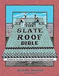 The Slate Roof Bible: Everything You Need to Know About the World's Finest Roof