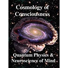 Cosmology of Consciousness: Quantum Physics & Neuroscience of Mind (English Edition)