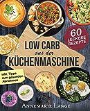 Low Carb aus der Küchenmaschine: Das Kochbuch mit 60 leckeren und leichten Rezepten - Wie Sie sich gesund ernähren und abnehmen - Mixen mit Low Carb
