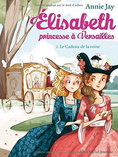 Le Cadeau de la reine: Elisabeth, princesse  Versailles - tome 2