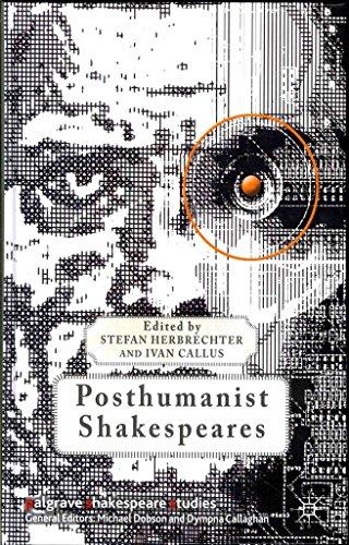 [Posthumanist Shakespeares] (By: Stefan Herbrechter) [published: October, 2012]