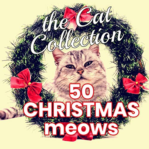 The Cat Collection 50 Christmas Meows -