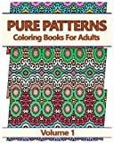 Pure Patterns 1: Coloring Books For Adults: Volume 1
