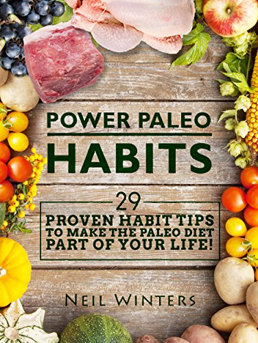 Power Paleo Habits 29 Proven Habit Tips To Make The Paleo Diet Part Of Your Life
