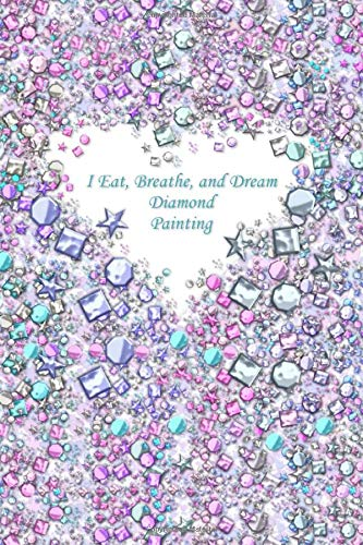 I Eat, Breathe, and Dream Diamond Painting: Deluxe Edition Log Book with Space for Photos [Shimmery Pastel Beads Design] -