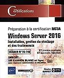 Windows Server 2016 - Installation, gestion du stockage et des traitements - Préparation à la certification MCSA - Examen 70-740...