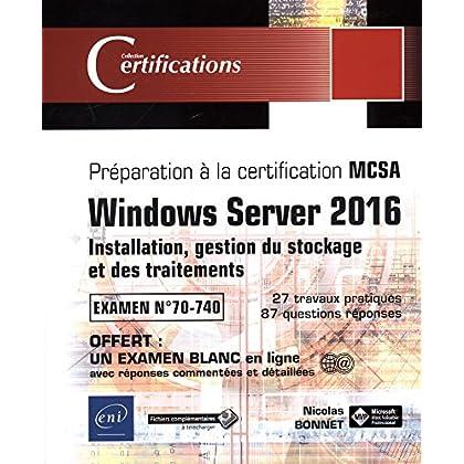 Windows Server 2016 - Installation, gestion du stockage et des traitements - Préparation à la certification MCSA - Examen 70-740