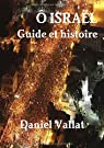 Ô Israël - Guide et histoire par Vallat