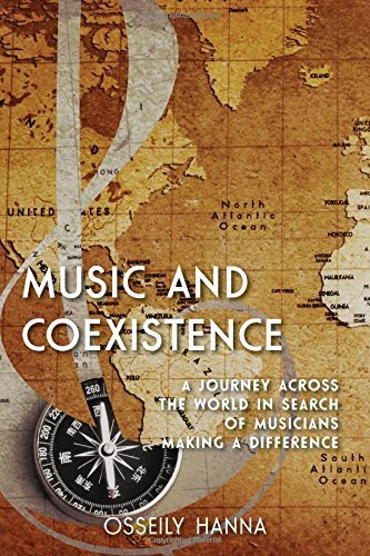 Music and Coexistence: A Journey Across the World in Search of Musicians Making a Difference by Osseily Hanna (1-Dec-2014) Hardcover