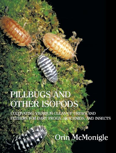 Pillbugs and Other Isopods: Cultivating Vivarium Clean-Up Crews and Feeders for Dart Frogs, Arachnids, and Insects
