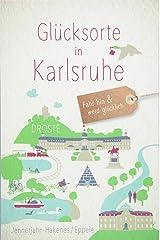 Glücksorte in Karlsruhe: Fahr hin und werd glücklich Broschiert
