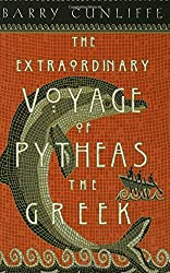 The Extraordinary Voyage of Pytheas the Greek: The Man Who Discovered Britain by Barry Cunliffe (2002-04-01)