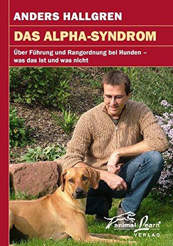 Das Alpha-Syndrom: Über Führung und Rangordnung bei Hunden - was das ist und was nicht
