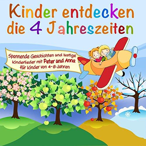 Folge 1: die 4 Jahreszeiten - Spannende Geschichten und lustige Lieder mit Peter und Anna für Kinder von 4-8 Jahren