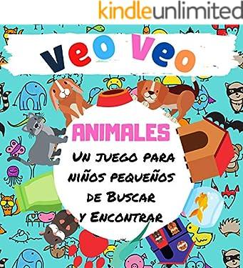 VEO VEO - ANIMALES: Un juego para niños pequeños de Buscar y Encontrar , ibro Divertido para Niños de 2 a 4 Años!  de la A a la Z, con Alfabeto.