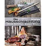 Die Hausschlachtung: Wurst, Schinken, Braten, Sülze (Land & Werken)