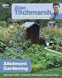 Alan Titchmarsh How to Garden: Allotment Gardening
