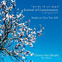 Write It All Down' Journal Of Consciousness: A Daily Journal A Living In Soul Companion Awaken To Your True Self