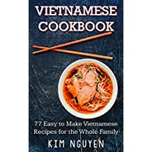 Vietnamese Cookbook: 77 Easy to Make Vietnamese Recipes for the Whole Family (English Edition)