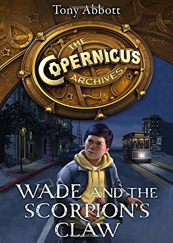 Wade and the Scorpion's Claw (The Copernicus Archives, Book 1) (The Copernicus Legacy)