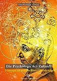 Die Psychologie der Zukunft: Erfahrungen der modernen Bewusstseinsforschung (Edition Astroterra)