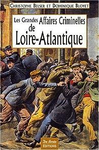 Les Grandes Affaires Criminelles de Loire-Atlantique par Christophe Belser