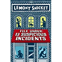 File Under: 13 Suspicious Incidents (All the Wrong Questions) by Lemony Snicket (2014-04-01)