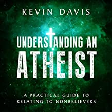 Understanding an Atheist: A Practical Guide to Relating to Nonbelievers
