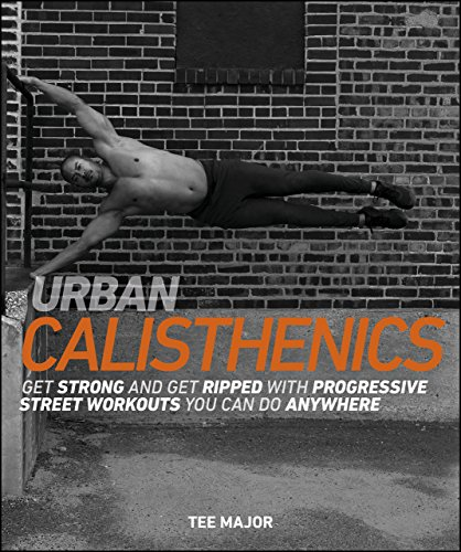 Urban Calisthenics: Get Ripped and Get Strong with Progressive Street Workouts You Can Do Anywhere (English Edition) -