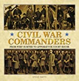 CIVIL WAR COMMANDERS by Hearn, Chester, Sapp, Rick, Steve, Steve Smith (2009) Hardcover