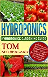 Hydroponics ( Hydroponics Gardening Guide ): From Beginner To Expert On Quickly Producing And Storing Delicious Natural Fruits, Vegetables, Berries And ... Growing System,Self Sufficiency)