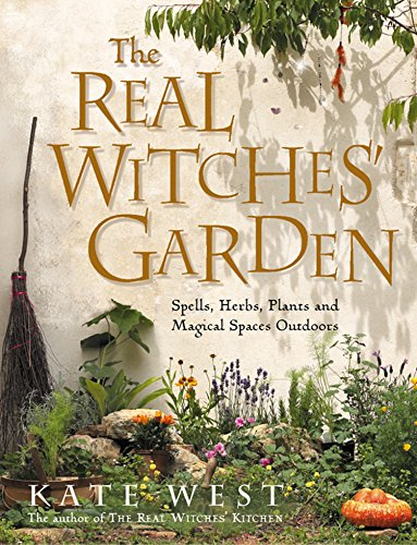 the real witches' garden: spells, herbs, plants and magical spaces outdoors (english edition)