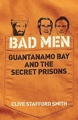 Bad Men: Guantanamo Bay And The Secret Prisons -
