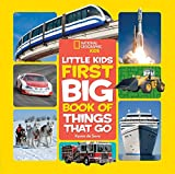 Little Kids First Big Book of Things That Go (First Big Book) (National Geographic Little Kids First Big Books)
