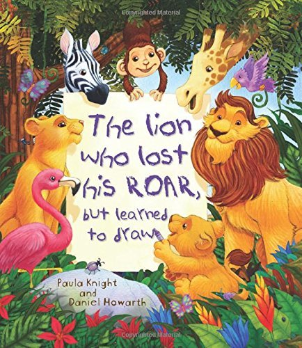 The Lion Who Lost his Roar, but learned to draw (Storytime) by Paula Knight (2015-09-01)