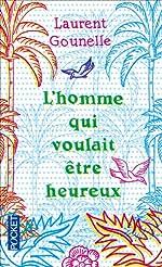 HOMME QUI VOULAIT ETRE HEUREUX de Laurent Gounelle