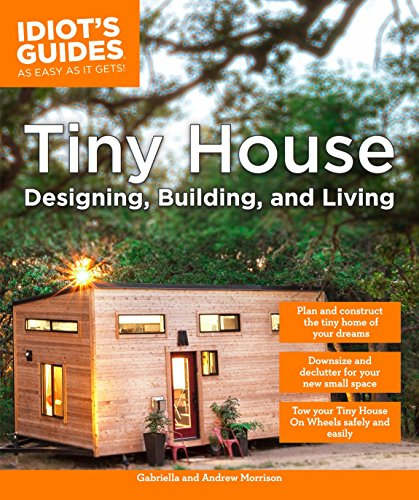 Tiny House Designing, Building, & Living (Idiot's Guides) -