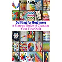 Quilting for Beginners: A Start-up Guide to Creating Your First Quilt (English Edition)