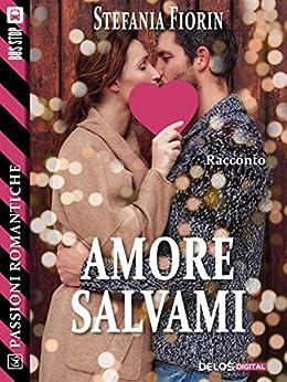 Amore salvami (Passioni Romantiche) di [Stefania Fiorin]