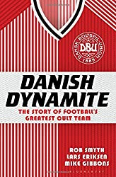Danish Dynamite: The Story of Football's Greatest Cult Team by Rob Smyth (2014-07-22)